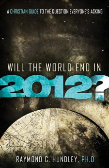 Review: Will The World End In 2012? by Raymond C. Hundley, PH.D
