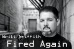 Britt Griffith FiredAgain