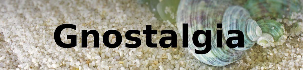 Gnostalgia